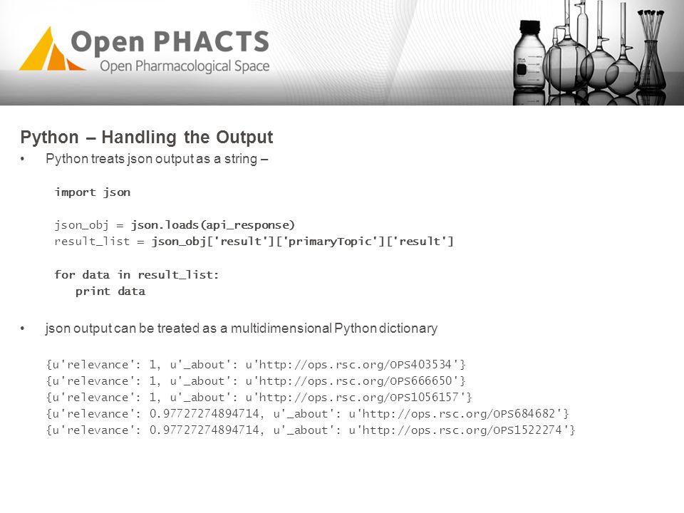 Python – Handling the Output Python treats json output as a string – import json json_obj = json.loads(api_response) result_list = json_obj['result'][