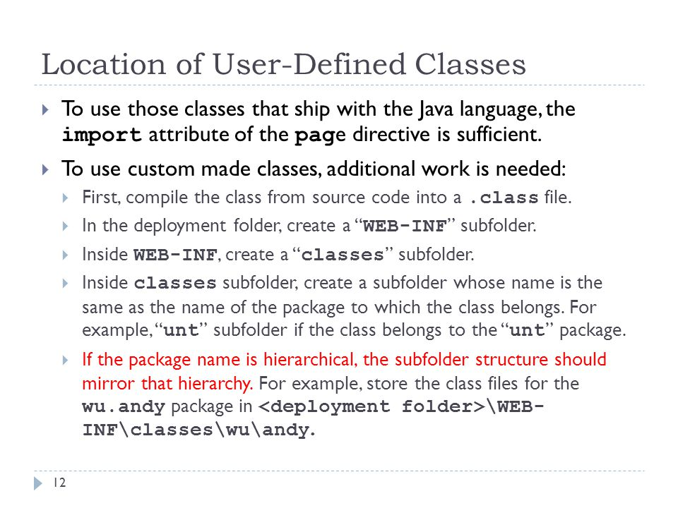 Location of User-Defined Classes 12  To use those classes that ship with the Java language, the import attribute of the pag e directive is sufficient