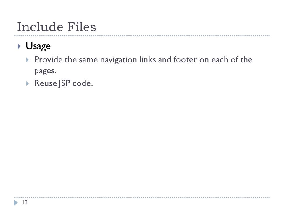 Include Files 13  Usage  Provide the same navigation links and footer on each of the pages.  Reuse JSP code.