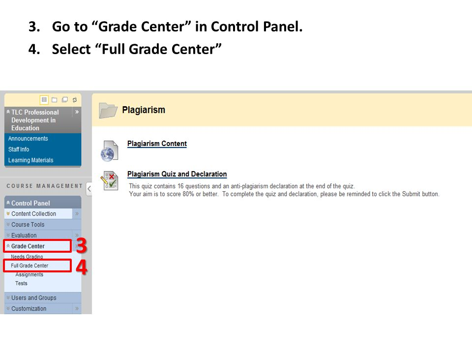 3.Go to Grade Center in Control Panel. 4.Select Full Grade Center 3 4