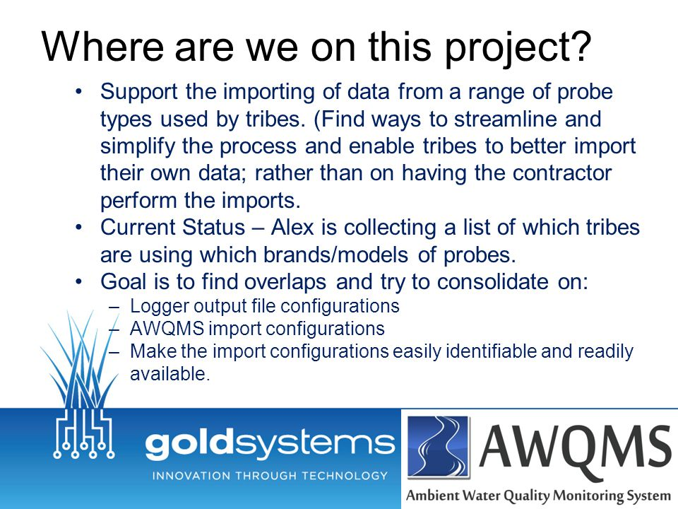 Where are we on this project? Support the importing of data from a range of probe types used by tribes. (Find ways to streamline and simplify the proc