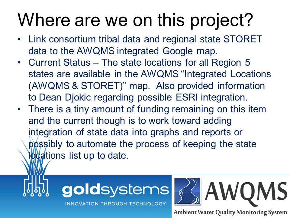 Where are we on this project? Link consortium tribal data and regional state STORET data to the AWQMS integrated Google map. Current Status – The stat