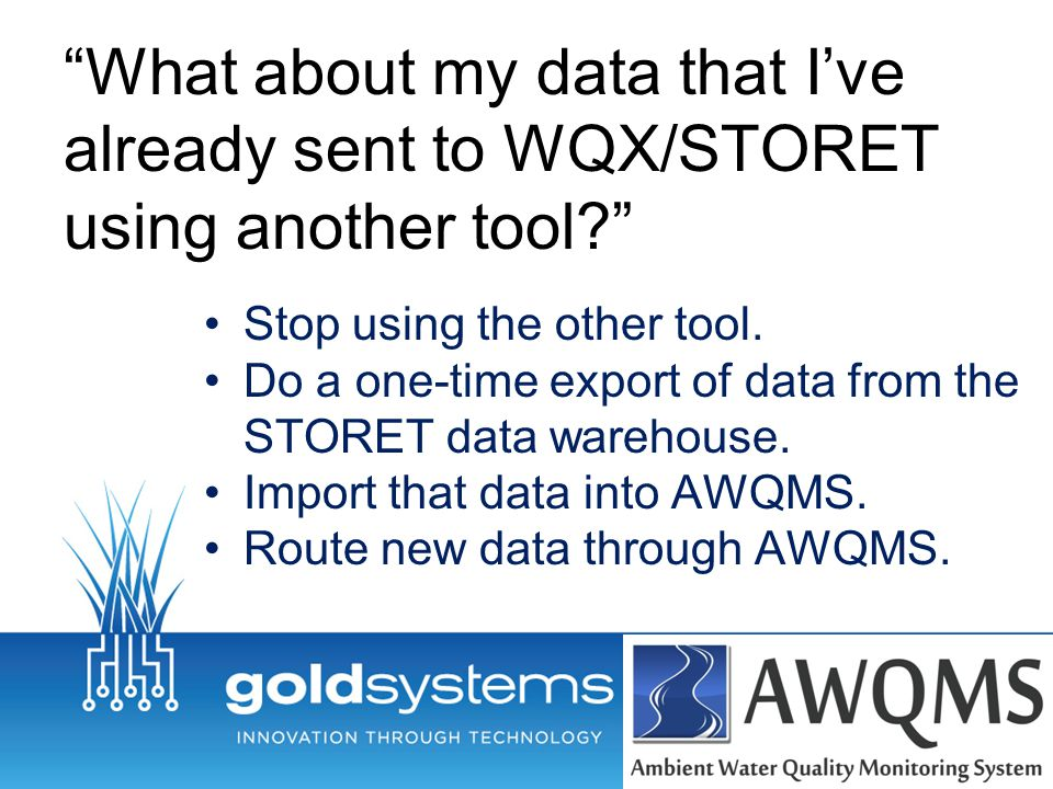 What about my data that I've already sent to WQX/STORET using another tool Stop using the other tool.