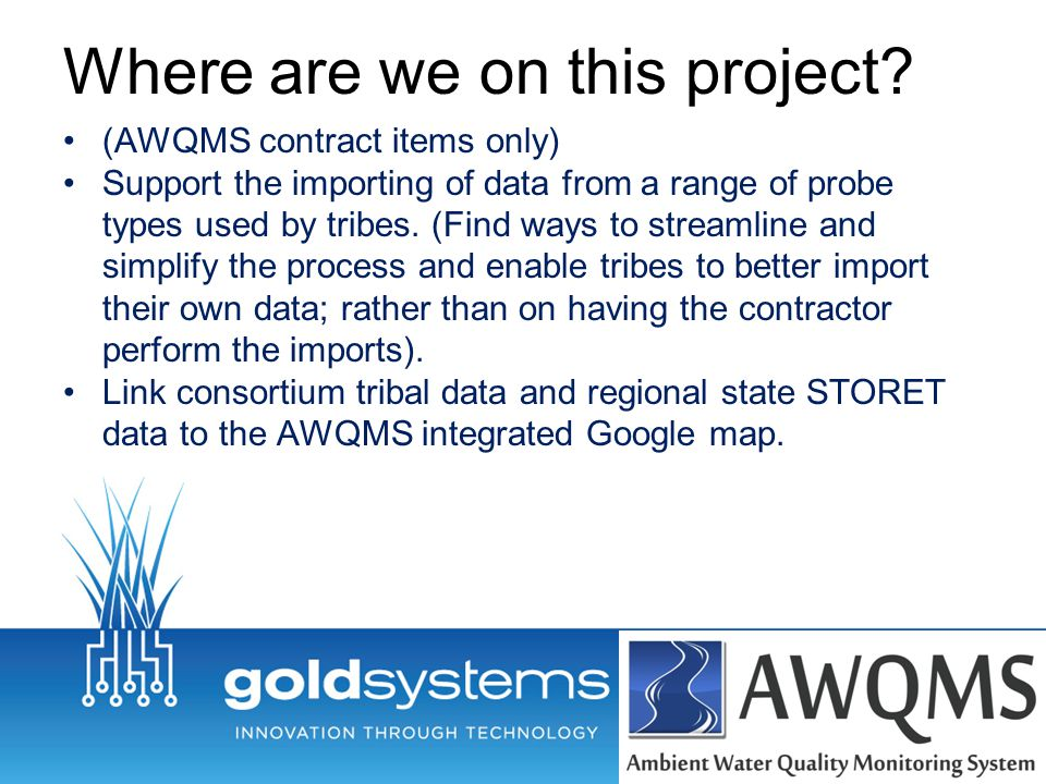 Where are we on this project? (AWQMS contract items only) Support the importing of data from a range of probe types used by tribes. (Find ways to stre