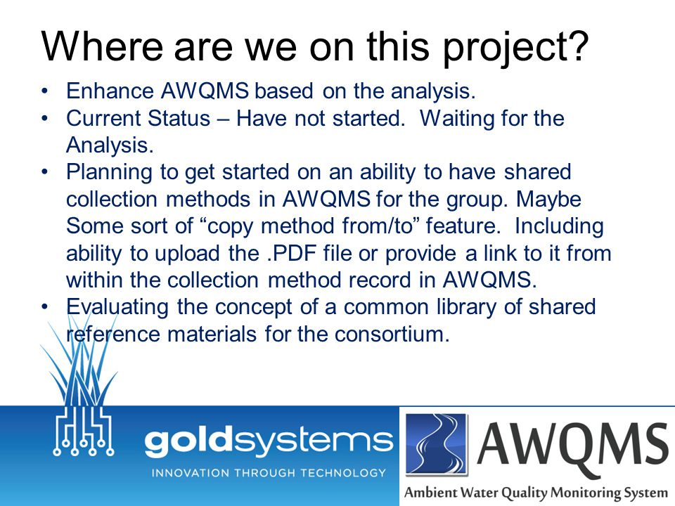 Where are we on this project? Enhance AWQMS based on the analysis. Current Status – Have not started. Waiting for the Analysis. Planning to get starte
