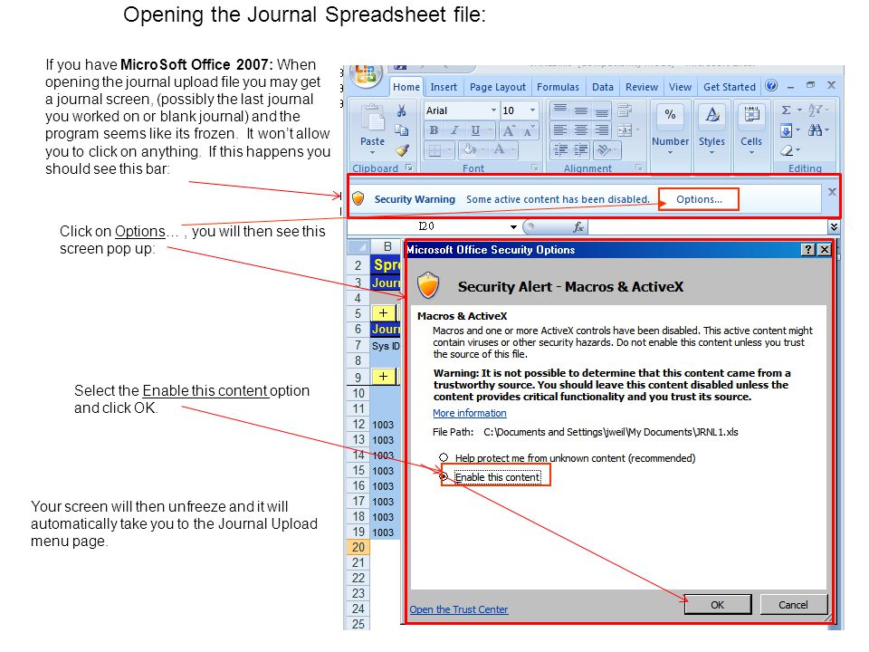 2 If you have MicroSoft Office 2007: When opening the journal upload file you may get a journal screen, (possibly the last journal you worked on or blank journal) and the program seems like its frozen.