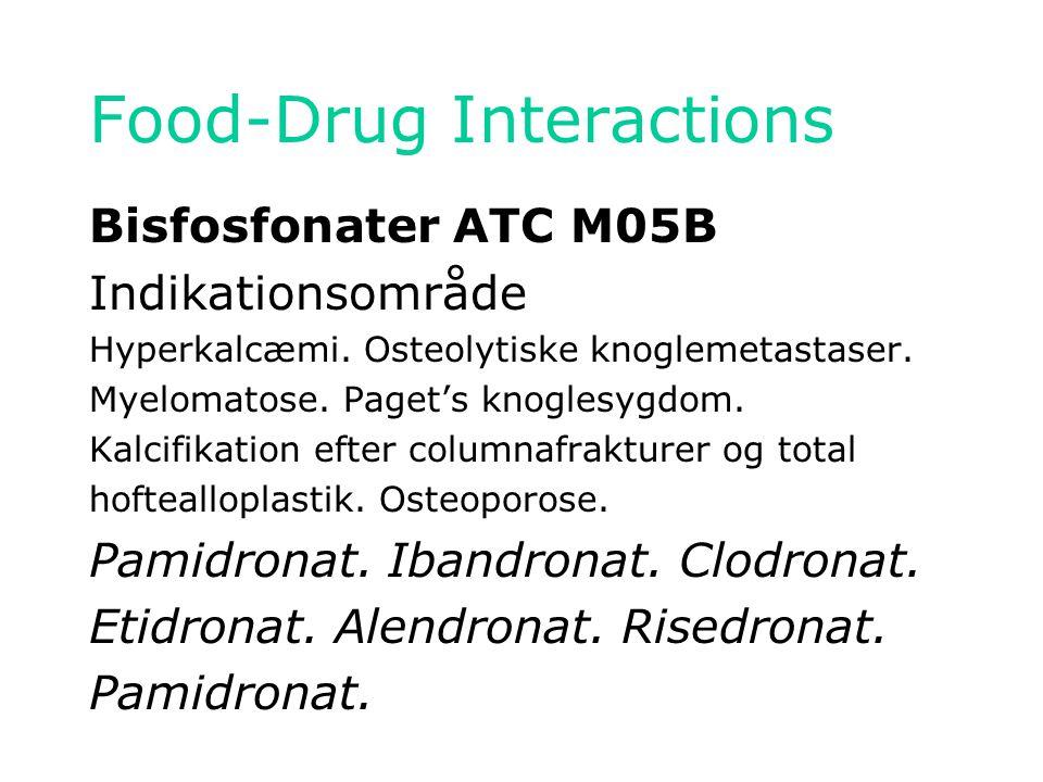 Food-Drug Interactions Bisfosfonater ATC M05B Indikationsområde Hyperkalcæmi.