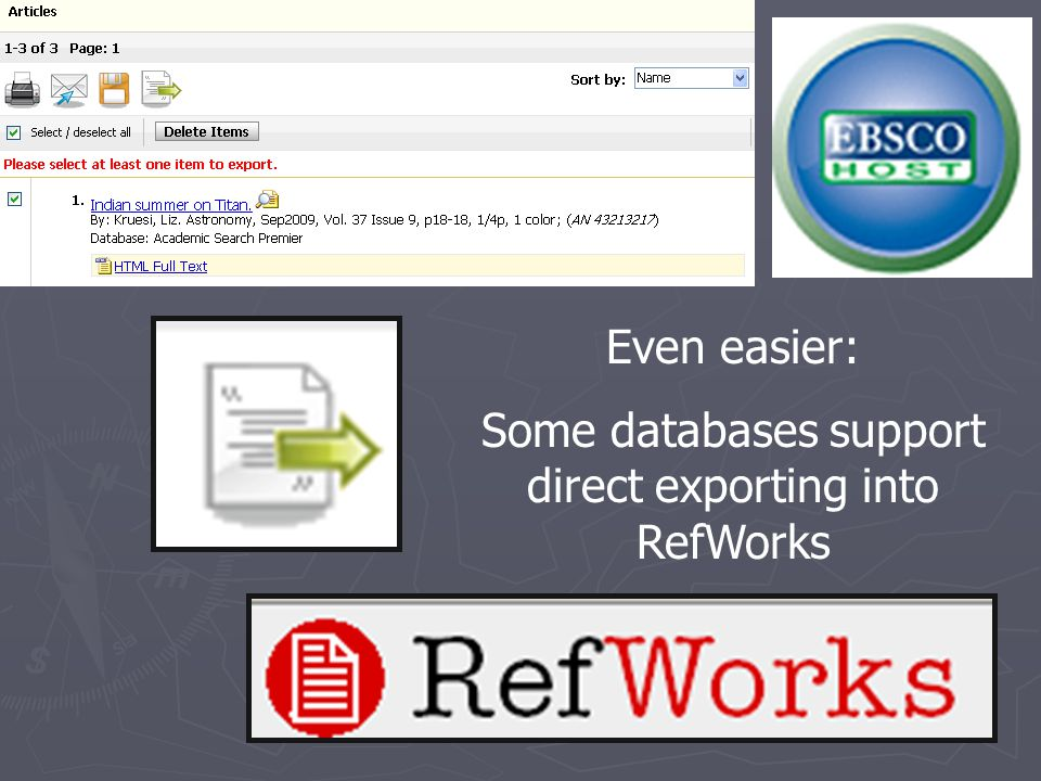 Even easier: Some databases support direct exporting into RefWorks