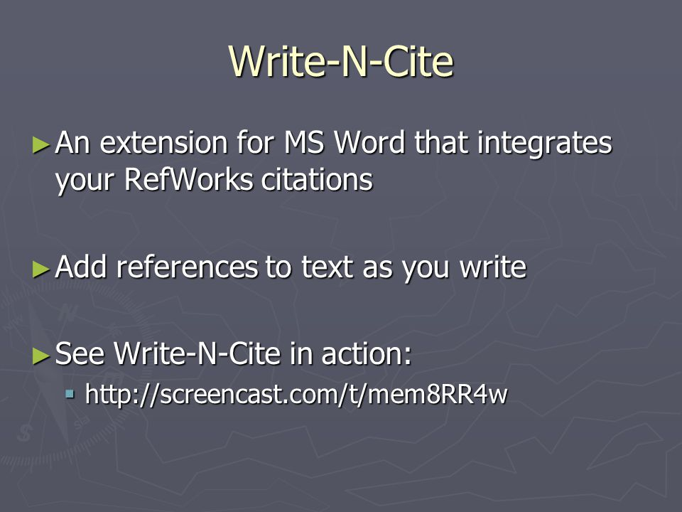 Write-N-Cite ► An extension for MS Word that integrates your RefWorks citations ► Add references to text as you write ► See Write-N-Cite in action:  http://screencast.com/t/mem8RR4w