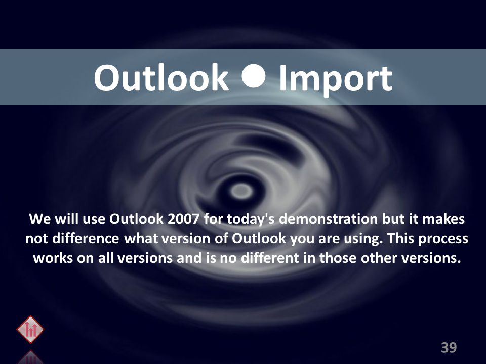 Outlook Import We will use Outlook 2007 for today s demonstration but it makes not difference what version of Outlook you are using.