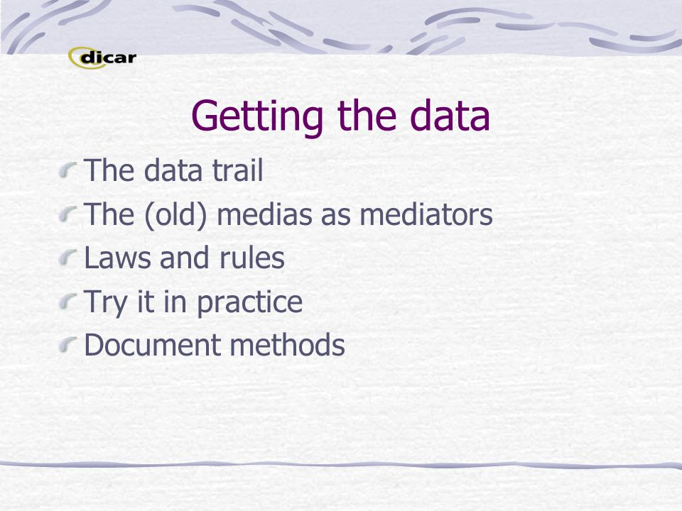 Getting the data The data trail The (old) medias as mediators Laws and rules Try it in practice Document methods