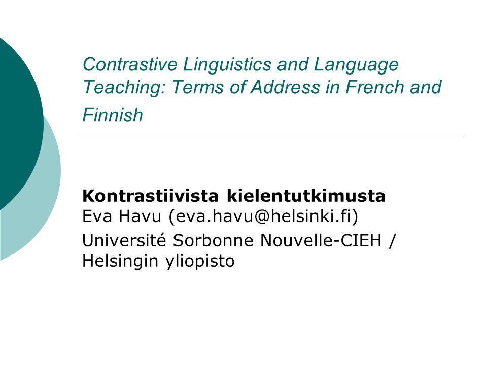Contrastive Linguistics and Language Teaching: Terms of Address in French and Finnish Kontrastiivista kielentutkimusta Eva Havu (eva.havu@helsinki.fi)