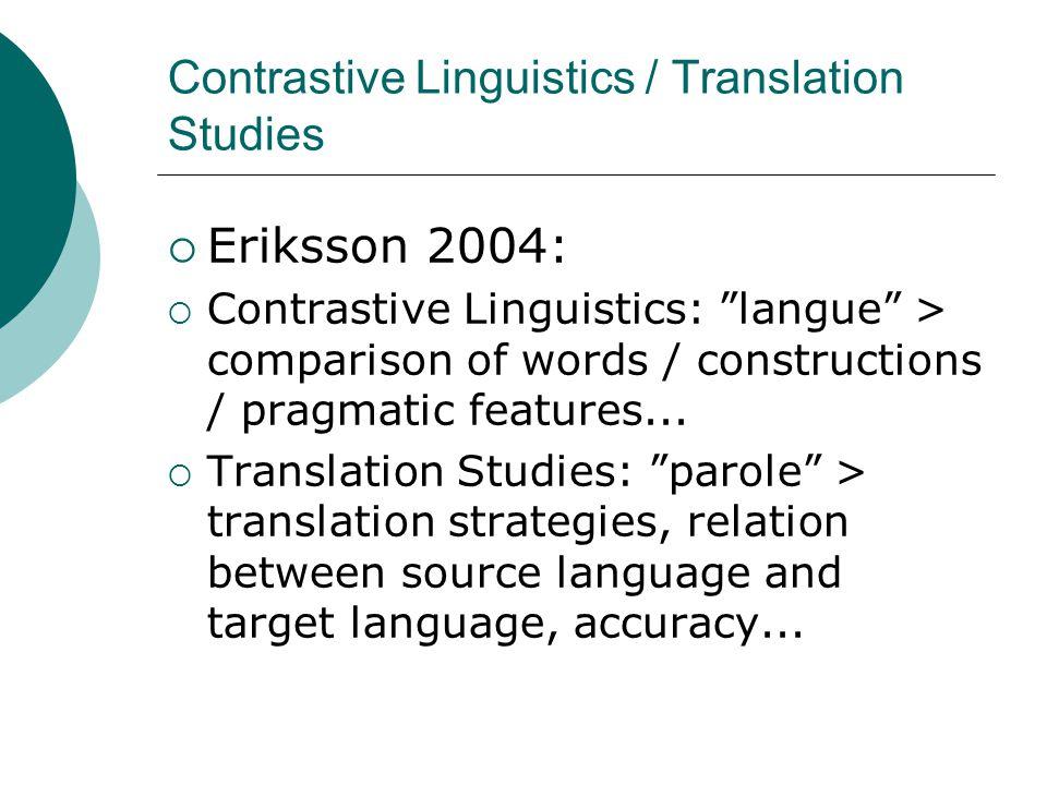 "Contrastive Linguistics / Translation Studies  Eriksson 2004:  Contrastive Linguistics: ""langue"" > comparison of words / constructions / pragmatic f"