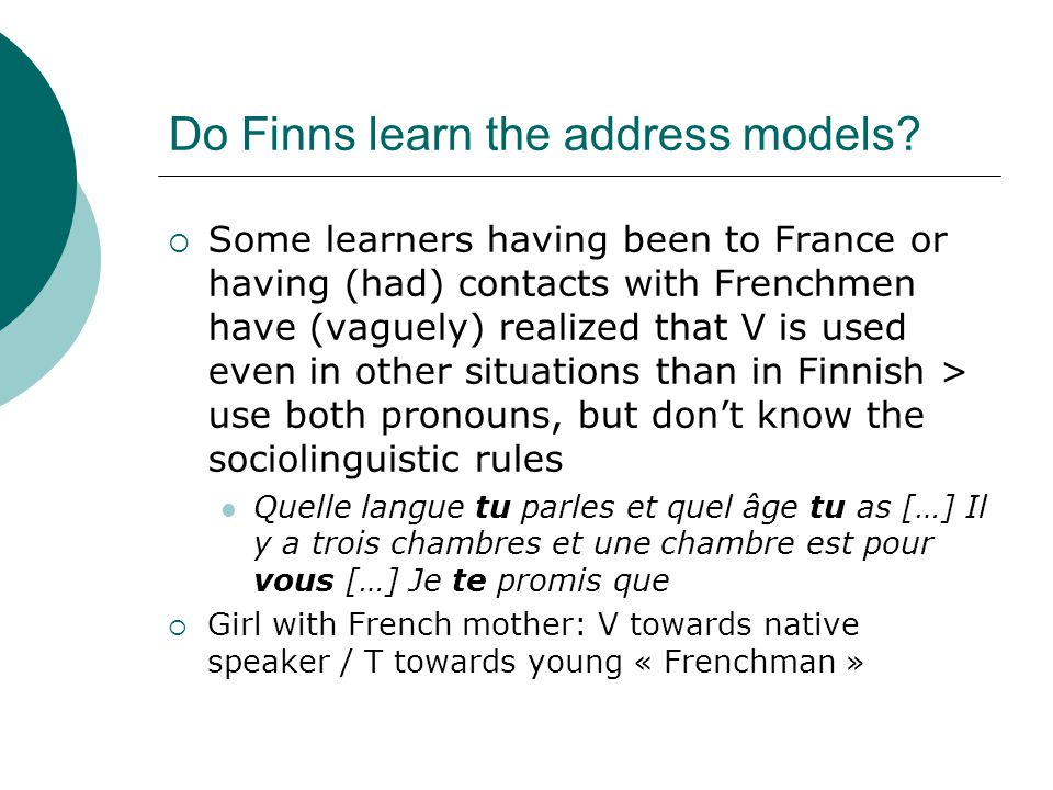 Do Finns learn the address models?  Some learners having been to France or having (had) contacts with Frenchmen have (vaguely) realized that V is use