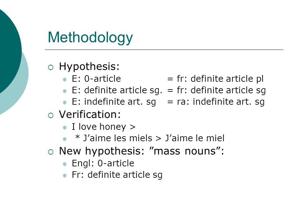 Methodology  Hypothesis: E: 0-article= fr: definite article pl E: definite article sg.= fr: definite article sg E: indefinite art. sg= ra: indefinite