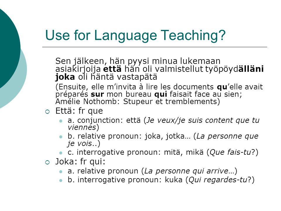 Use for Language Teaching? Sen jälkeen, hän pyysi minua lukemaan asiakirjoija että hän oli valmistellut työpöydälläni joka oli häntä vastapätä (Ensuit