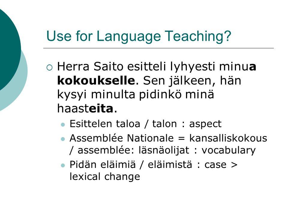 Use for Language Teaching?  Herra Saito esitteli lyhyesti minua kokoukselle. Sen jälkeen, hän kysyi minulta pidinkö minä haasteita. Esittelen taloa /