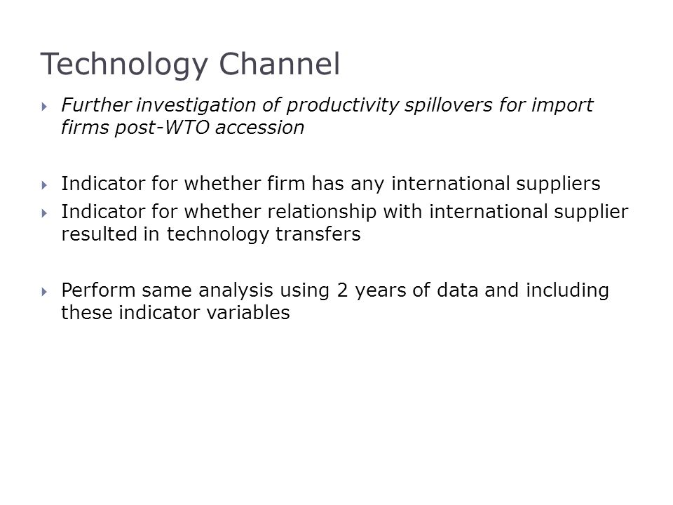 Technology Channel  Further investigation of productivity spillovers for import firms post-WTO accession  Indicator for whether firm has any interna