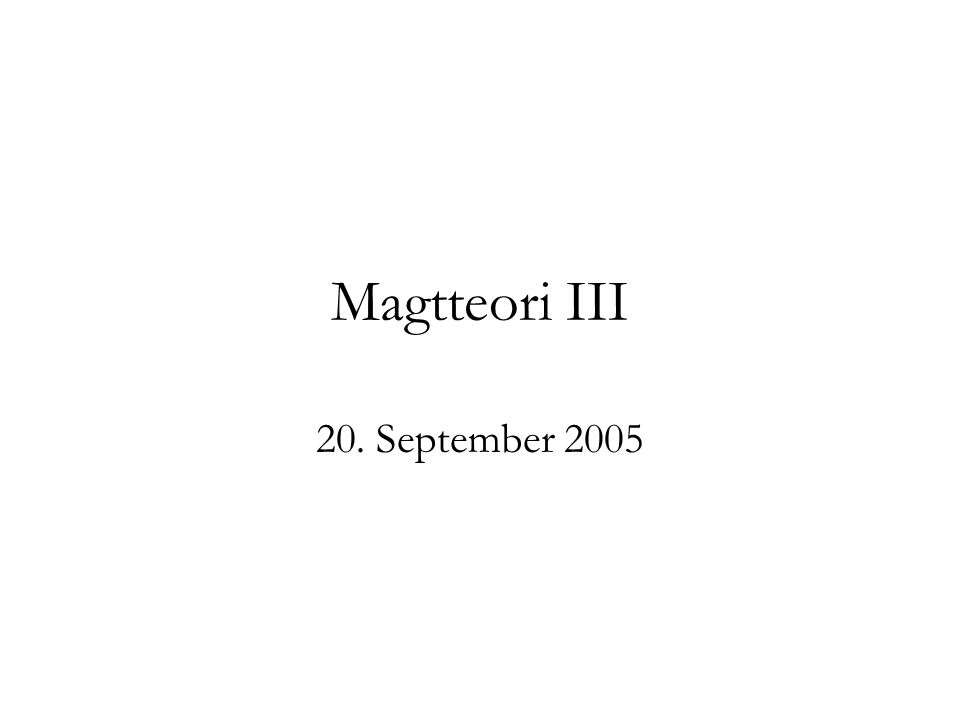 Magtteori III 20. September 2005