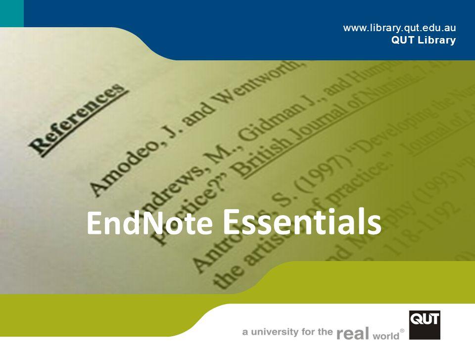 www.library.qut.edu.au QUT Library EndNote Essentials