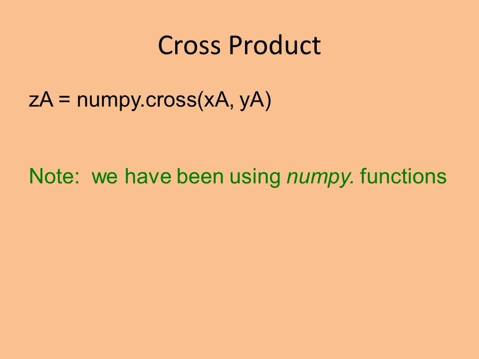 Cross Product zA = numpy.cross(xA, yA) Note: we have been using numpy. functions