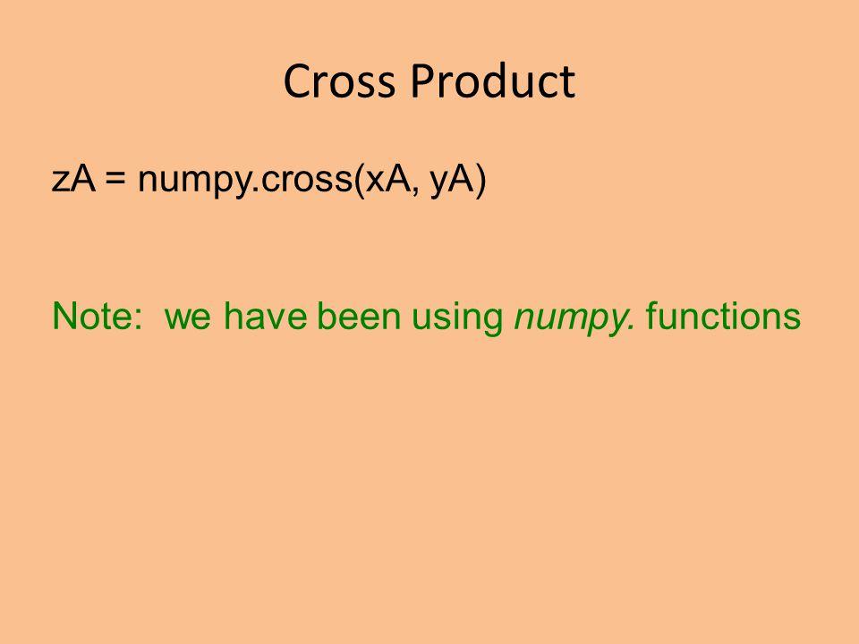 Cross Product zA = numpy.cross(xA, yA) Note: we have been using numpy. functions