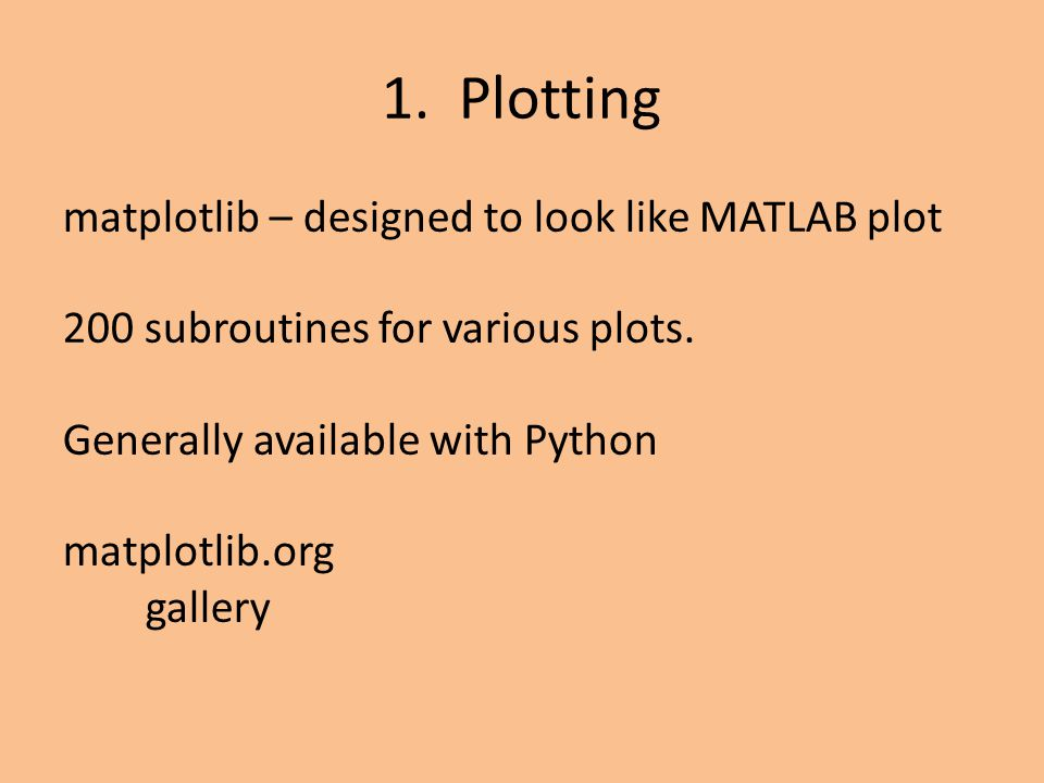 matplotlib – designed to look like MATLAB plot 200 subroutines for various plots. Generally available with Python matplotlib.org gallery 1. Plotting