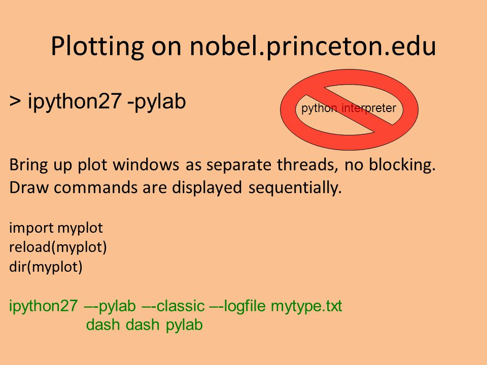 > ipython27 -pylab Bring up plot windows as separate threads, no blocking. Draw commands are displayed sequentially. import myplot reload(myplot) dir(