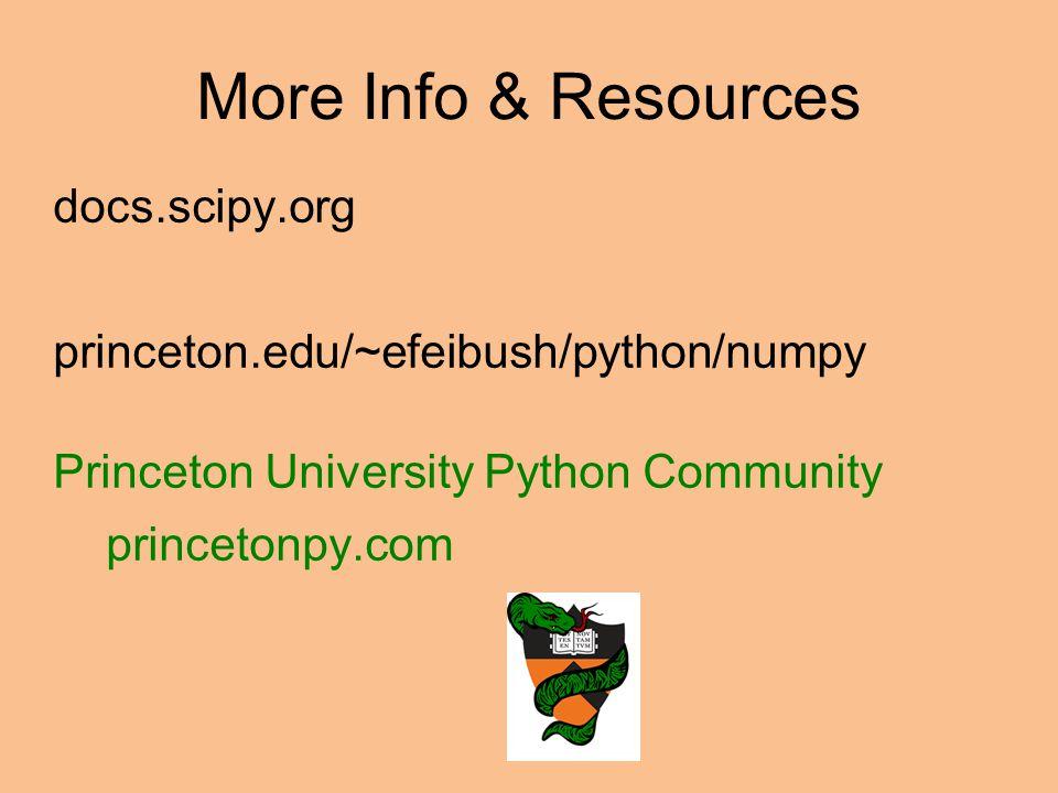 More Info & Resources docs.scipy.org princeton.edu/~efeibush/python/numpy Princeton University Python Community princetonpy.com