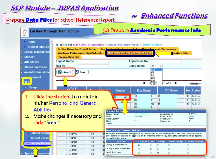 1.Click the student to maintain his/her Personal and General Abilities 2.Make changes if necessary and click Save Prepare Data Files for School Reference Report (b) Prepare Academic Performance Info 66