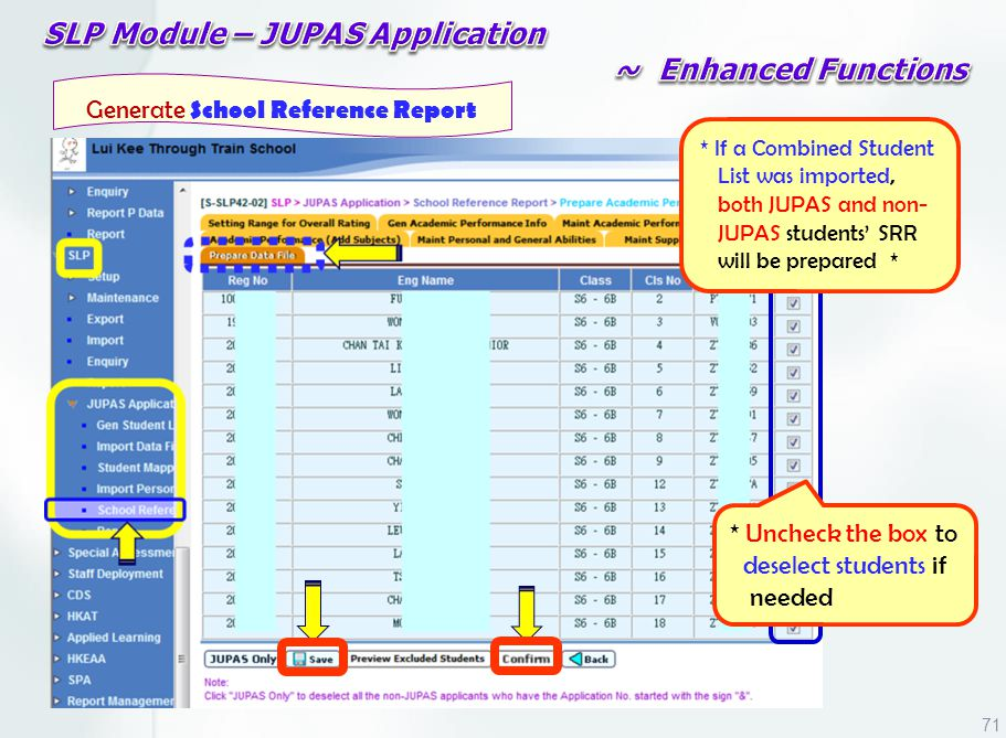 * If a Combined Student List was imported, both JUPAS and non- JUPAS students' SRR will be prepared * Generate School Reference Report * Uncheck the box to deselect students if needed 71