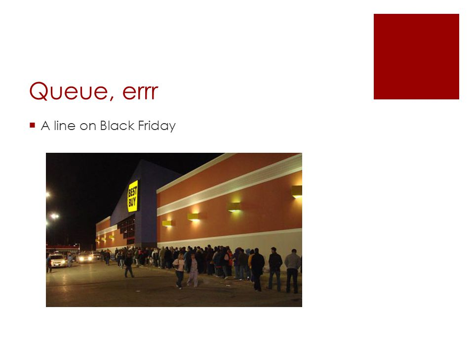 Queue, errr  A line on Black Friday