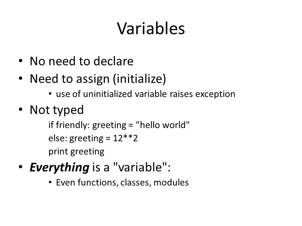 Variables No need to declare Need to assign (initialize) use of uninitialized variable raises exception Not typed if friendly: greeting =