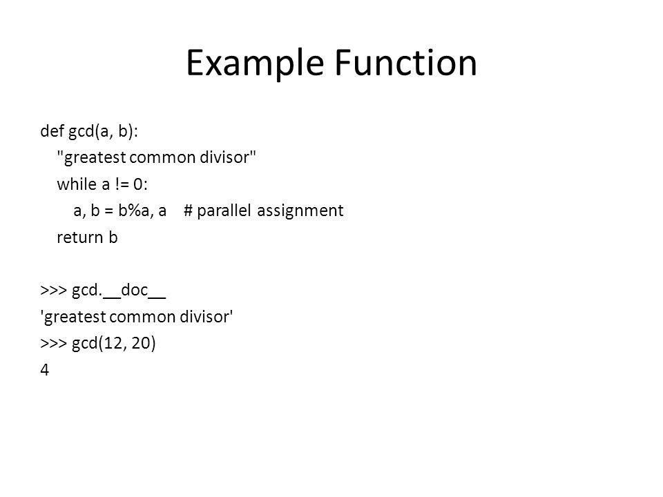 Example Function def gcd(a, b):