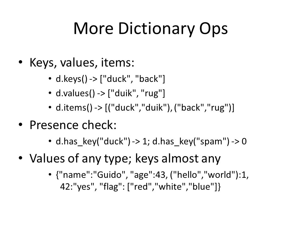 More Dictionary Ops Keys, values, items: d.keys() -> [