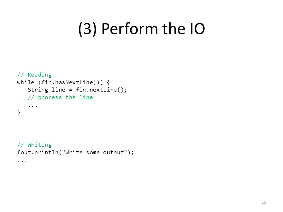 (3) Perform the IO // Reading while (fin.hasNextLine()) { String line = fin.nextLine(); // process the line...