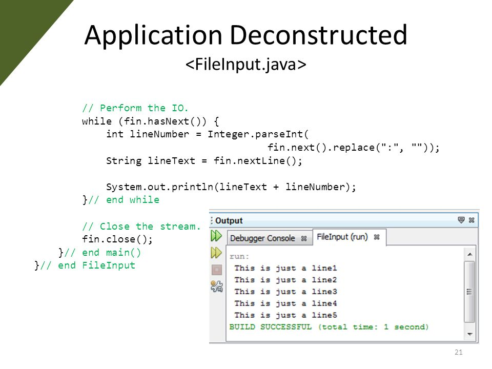 Application Deconstructed // Perform the IO. while (fin.hasNext()) { int lineNumber = Integer.parseInt( fin.next().replace(