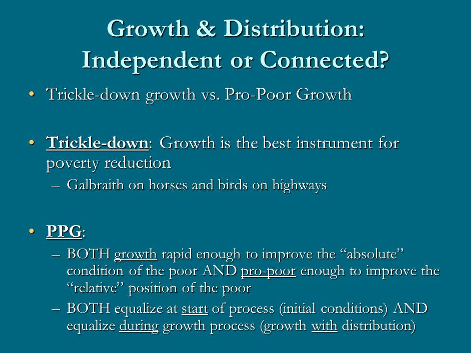 Growth & Distribution: Independent or Connected. Trickle-down growth vs.