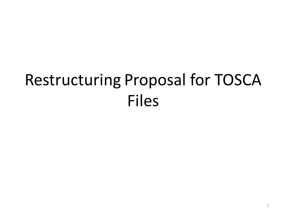 Restructuring Proposal for TOSCA Files 1