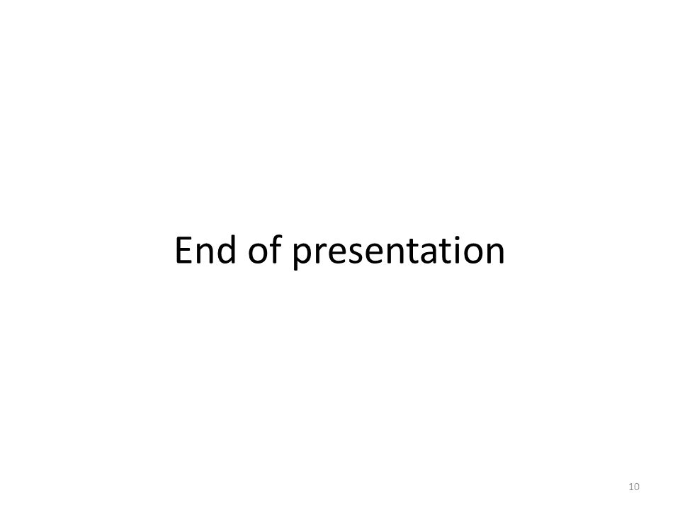 End of presentation 10