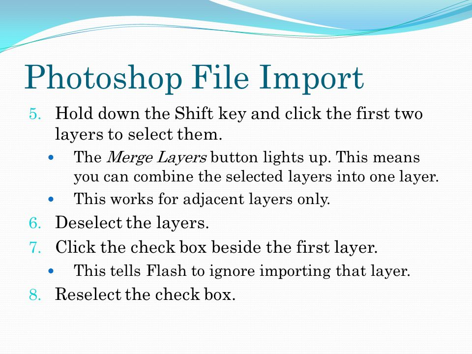 Photoshop File Import 5. Hold down the Shift key and click the first two layers to select them.
