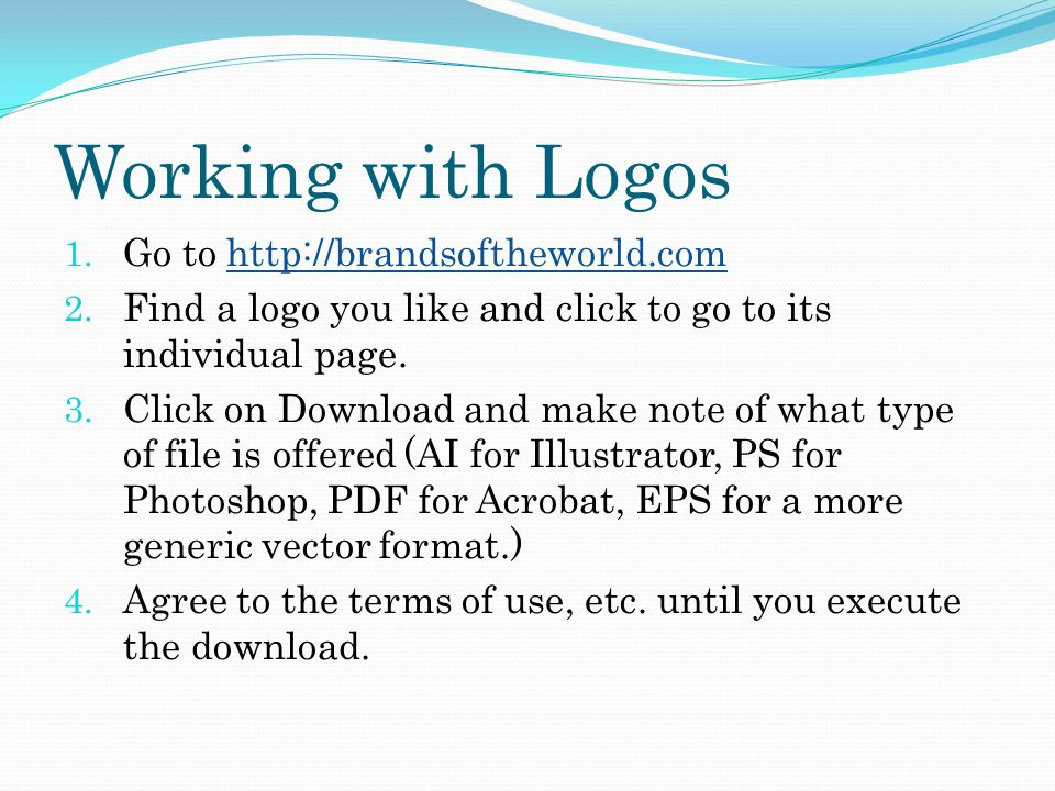 Working with Logos 1.Go to http://brandsoftheworld.comhttp://brandsoftheworld.com 2.