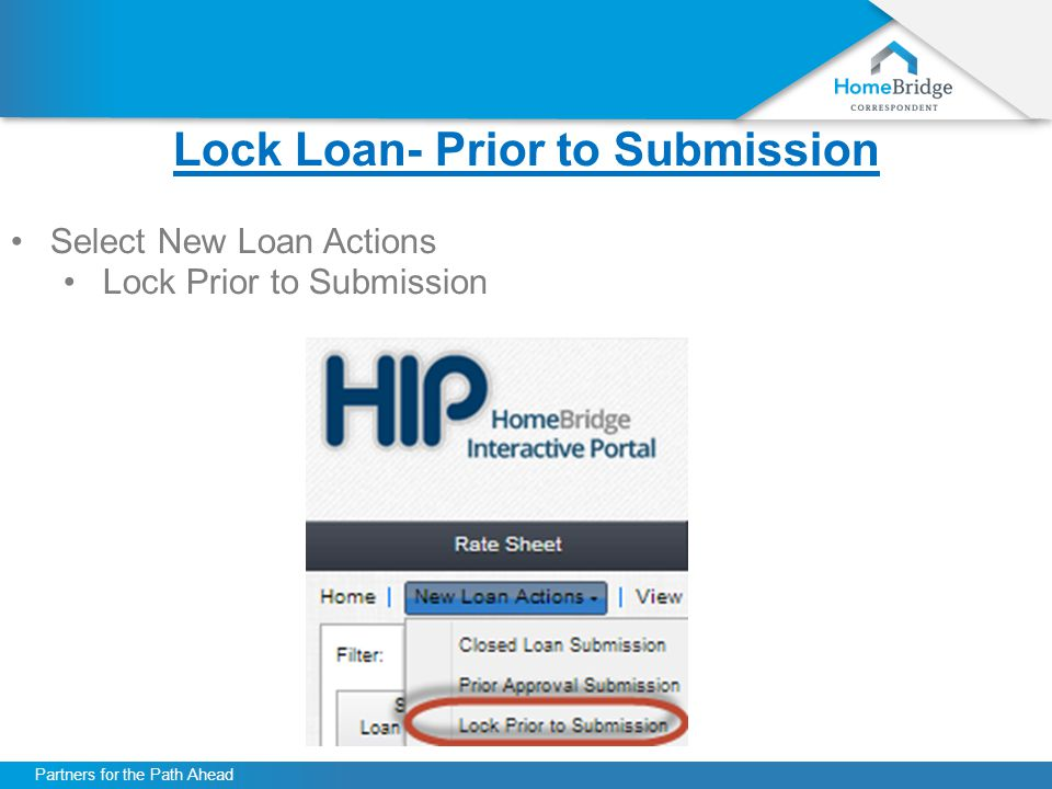 Partners for the Path Ahead Lock Loan- Prior to Submission Select New Loan Actions Lock Prior to Submission