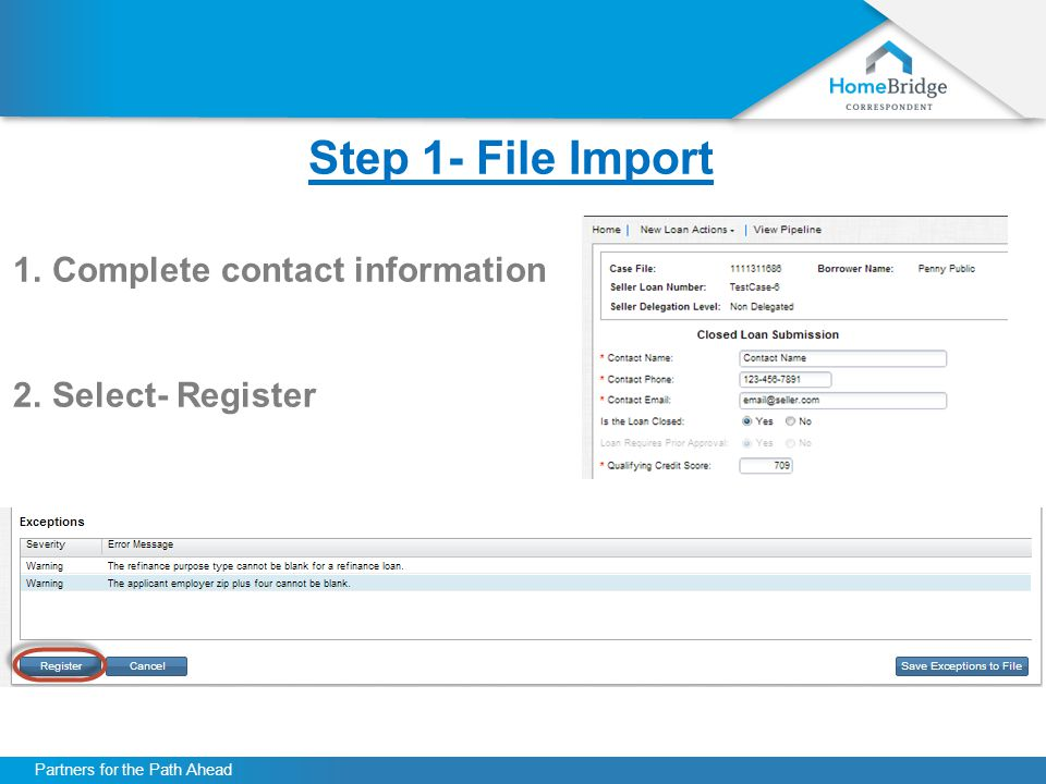 Partners for the Path Ahead Step 1- File Import 1.Complete contact information 2.Select- Register