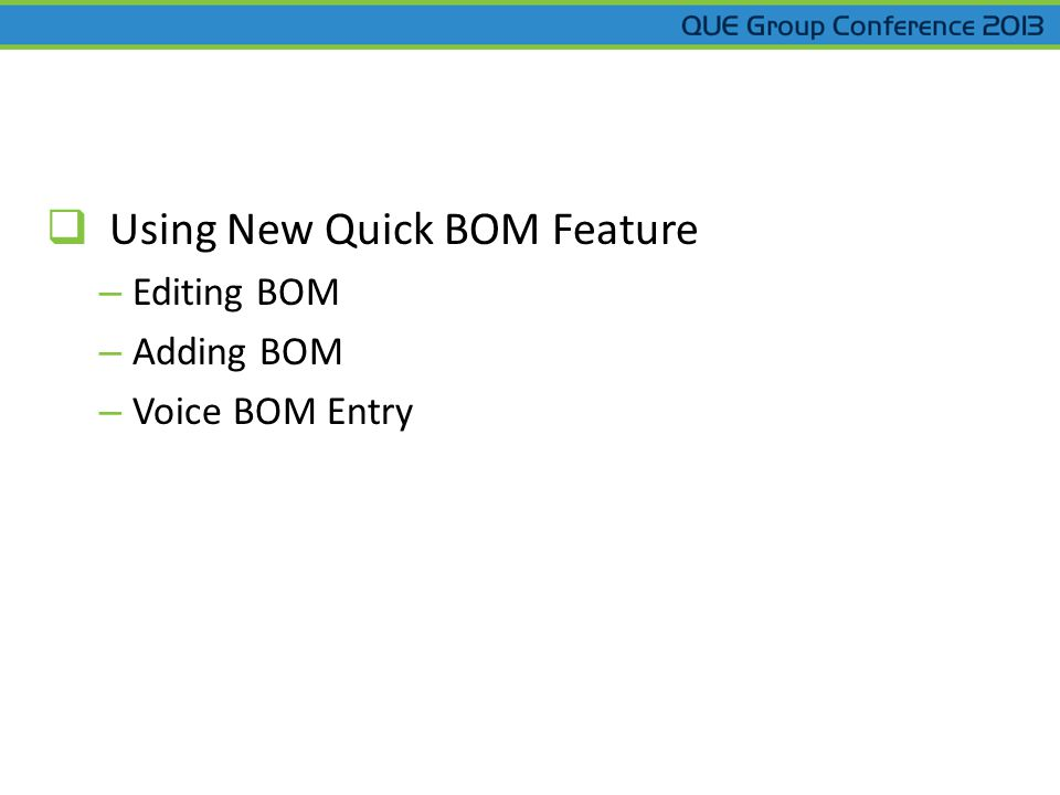  Using New Quick BOM Feature – Editing BOM – Adding BOM – Voice BOM Entry