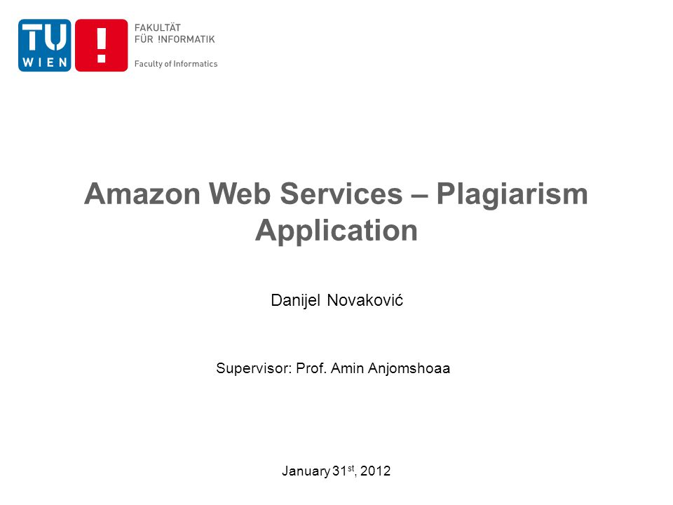 Amazon Web Services – Plagiarism Application Danijel Novaković January 31 st, 2012 Supervisor: Prof.