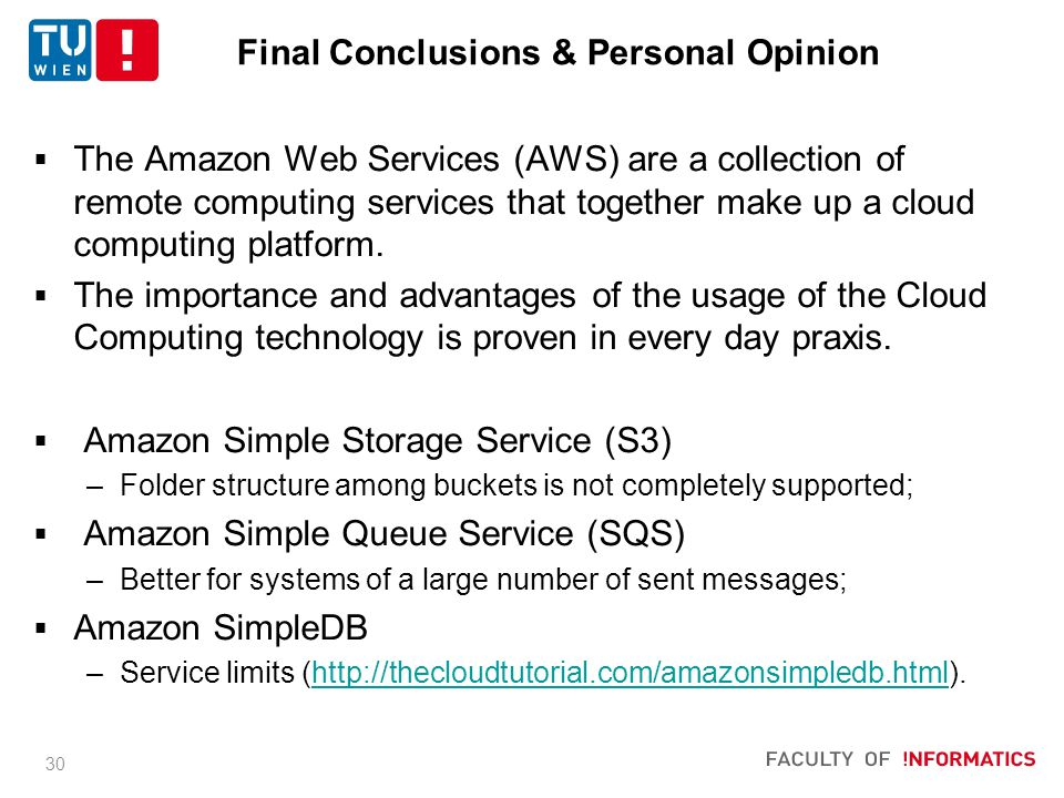 Final Conclusions & Personal Opinion  The Amazon Web Services (AWS) are a collection of remote computing services that together make up a cloud computing platform.