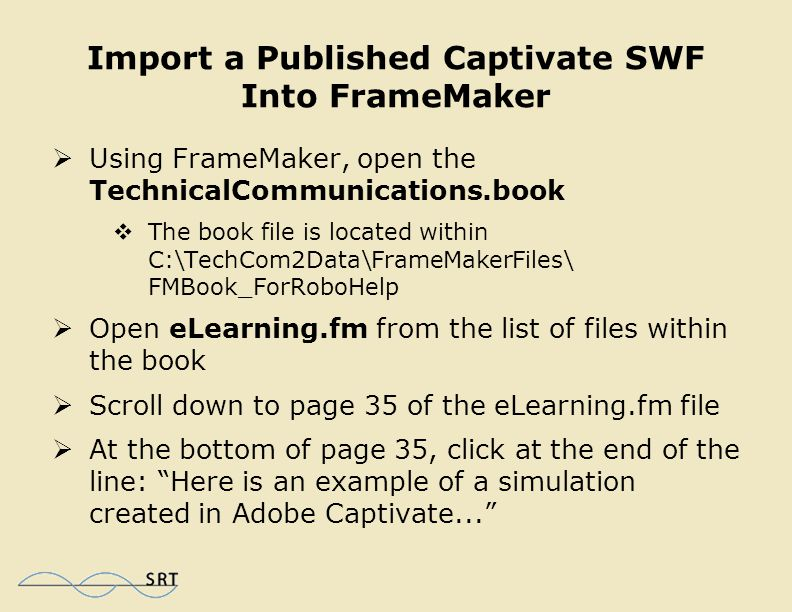 Publish a Captivate Project  A new folder called MyCharMap Should have been created in the TechCom2Data folder  The folder should contain just one SWF: MyCharMap.swf  Save and close the Captivate project  Exit Captivate