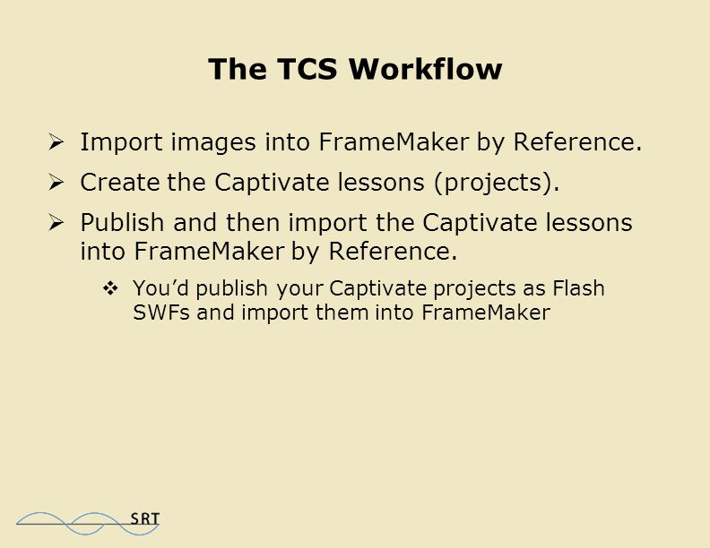 The TCS Workflow  Create FrameMaker templates, chapters and books.