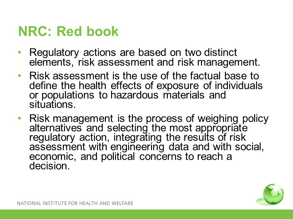 NRC: Red book Regulatory actions are based on two distinct elements, risk assessment and risk management.